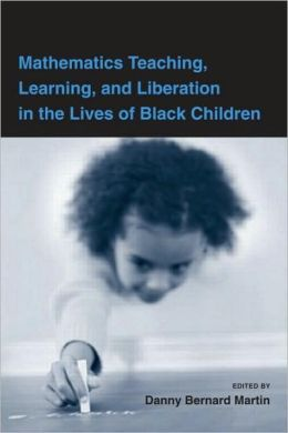Mathematics Teaching, Learning and Liberation in the Lives of Black Children