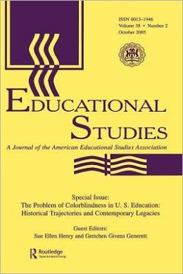The Problem of Colorblindness in U.S. Education: Historical Trajectories and Contemporary Legacies: A Special Issue of Educational Studies