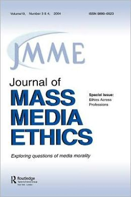 Ethics Across Professions A Special Double Issue of the Journal of Mass Media Ethics