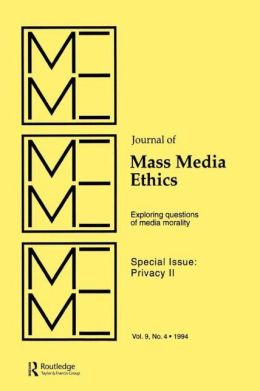 Privacy II: Exploring Questions of Media Morality: A Special Issue of the journal of Mass Media Ethics