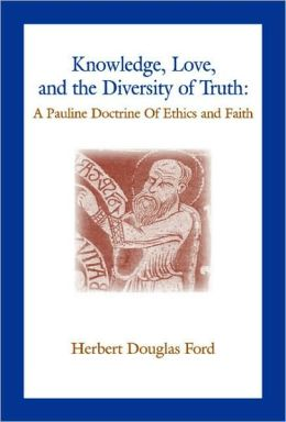 Knowledge, Love, and the Diversity of Truth: A Pauline Doctrine of Ethics and Faith