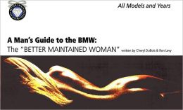 Man's Guide to the BMW: The Better Maintained Woman