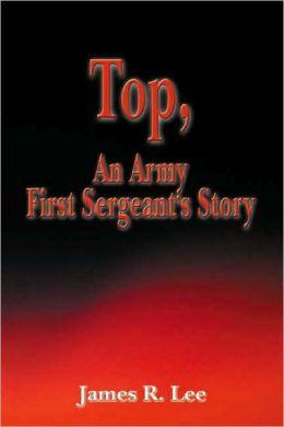 Top, an Army First Sergenat's Story