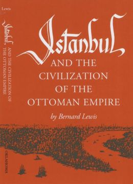 Istanbul: And the Civilization of the Ottoman Empire