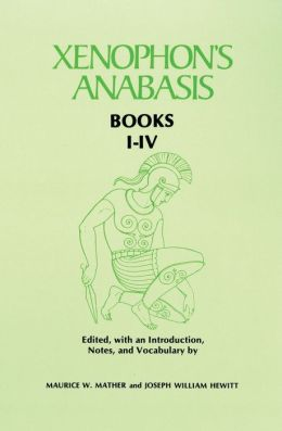 Xenophon's Anabasis: Books I-IV