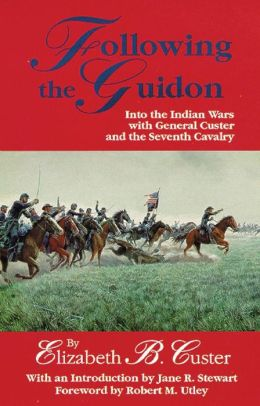 Following the Guidon: Into the Indian Wars with General Custer and the Seventh Cavalry