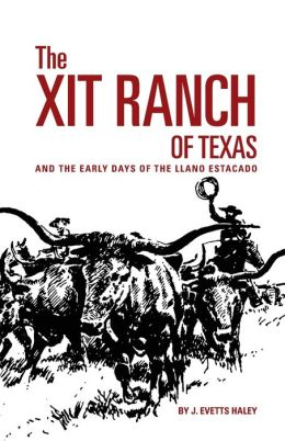 The XIT Ranch of Texas: And the Early Days of the Llano Estacado