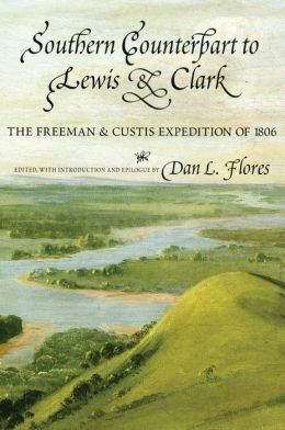 Southern Counterpart to Lewis and Clark: The Freeman and Custis Sccounts of the Red River Expeditiom of 1806