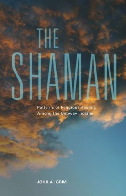 The Shaman: Patterns of Religious Healing among the Ojibway Indians