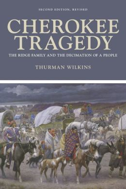 Cherokee Tragedy: The Ridge Family and the Decimation of a People