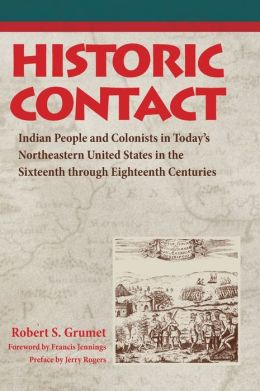 Historic Contact: Indian People and Colonists in Today's Northeastern United States in the Sixteenth Through Eighteenth Centuries