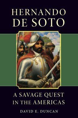 Hernando de Soto: A Savage Quest in the Americas
