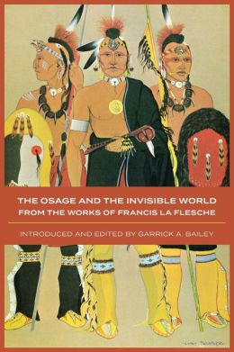 The Osage and the Invisible World: From the Works of Francis La Flesche