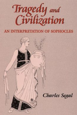 Tragedy and Civilization: An Interpretation of Sophocles