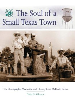 The Soul of a Small Texas Town: Photographs, Memories and History from McDade