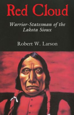 Red Cloud: Warrior-Statesman of the Lakota Sioux