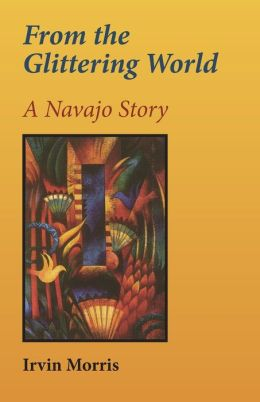 From the Glittering World: A Navajo Story