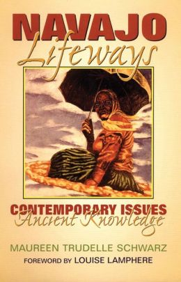Navajo Lifeways: Contemporary Issues,Ancient Knowledge
