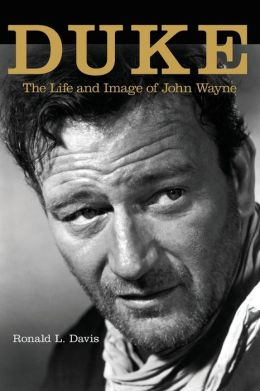 Duke: The Life and Image of John Wayne, Ronald L. Davis