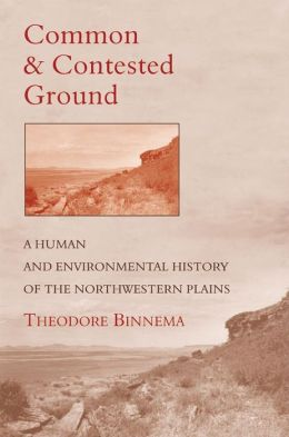 Common and Contested Ground: A Human Environmental History of the Northwestern Plains