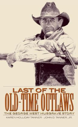 Last of the Old-Time Outlaws: The George West Musgrave Story