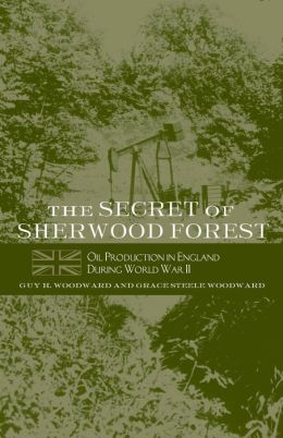 Secret of Sherwood Forest: Oil Production in England during World War II