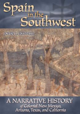 Spain in the Southwest: A Narrative History of Colonial New Mexico, Arizona, Texas and California