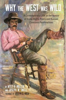 Why the West Was Wild: A Contemporary Look at the Antics of Some Highly Publicized Kansas Cowtown Personalities