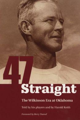 Forty Seven Straight: The Wilkinson Era at Oklahoma
