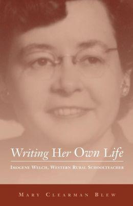 Writing Her Own Life: Imogene Welch, Western Rural Schoolteacher