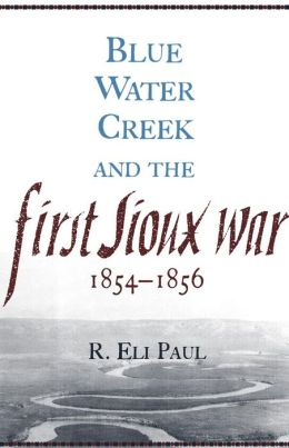 Blue Water Creek and the First Sioux War, 1854-1856 ( Campaigns and Commanders Series)