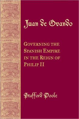 Juan de Ovando: Governing New Spain in the Reign of Philip II