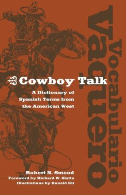 Vocabulario Vaquero/Cowboy Talk: A Dictionary of Spanish Terms from the American West