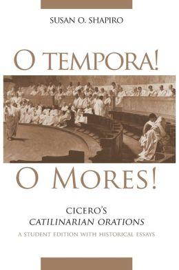 O Tempora! O Mores!: Cicero's Catilinarian Orations