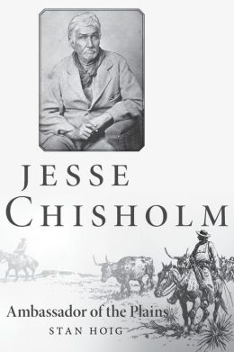 Jesse Chisholm: Ambassador of the Plains