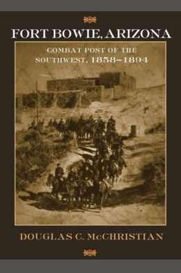 Fort Bowie, Arizona: Combat Post of the Southwest, 1858-1894