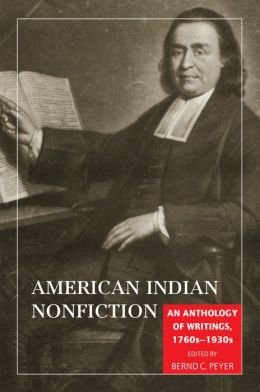 American Indian Non-Fiction: An Anthology of Writings, 1760s-1930s