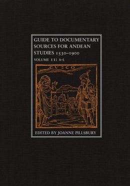Guide to Documentary Sources for Andean Studies, 1530-1900, Volume 2