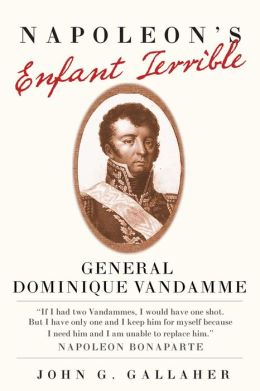 Napoleon's Enfant Terrible: General Dominique Vandamme