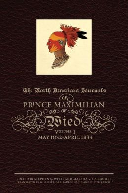 The North American Journals of Prince Maximilian of Wied: May 1832 - April 1833
