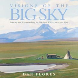 Visions of the Big Sky: Painting and Photographing the Nothern Rocky Mountain West
