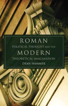 Roman Political Thought and the Modern Theoretical Imagination