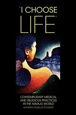 I Choose Life: Contemporary Medical and Religious Practices in the Navajo World