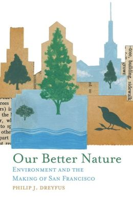 Our Better Nature: Environment and the Making of San Francisco