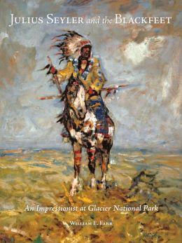 Julius Seyler and the Blackfeet: An Impressionist at Glacier National Park