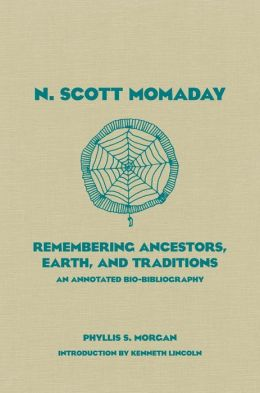 N. Scott Momaday: Remembering Ancestors, Earth, and Traditions - An Annotated Bio-Bibliography