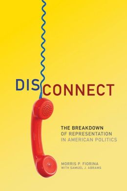 Disconnect: The Breakdown of Representation in American Politics (Julian J. Rothbaum Distinguished Lecture Series)