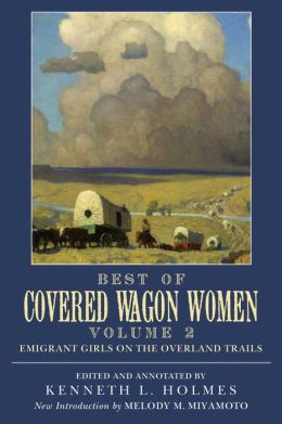 Best of Covered Wagon Women, Volume 2: Emigrant Girls on the Overland Trails