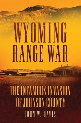Wyoming Range War: The Infamous Invasion of Johnson County