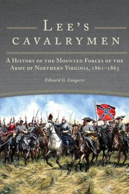 Lee's Cavalrymen: A History of the Mounted Forces of the Army of Northern Virginia, 1861-1865